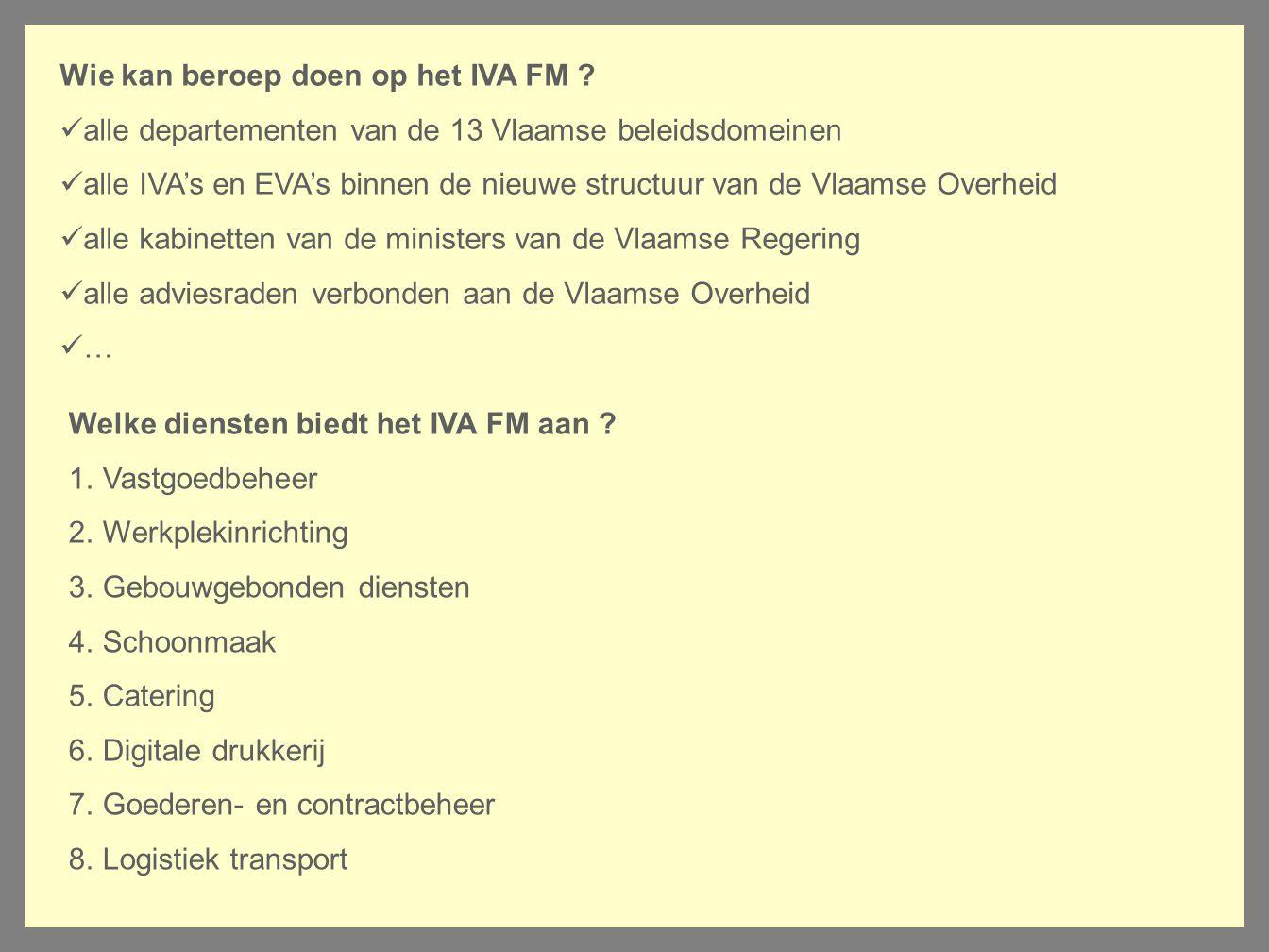 Wie kan beroep doen op het IVA FM ? alle departementen van de 13 Vlaamse beleidsdomeinen alle IVA's en EVA's binnen de nieuwe structuur van de Vlaamse