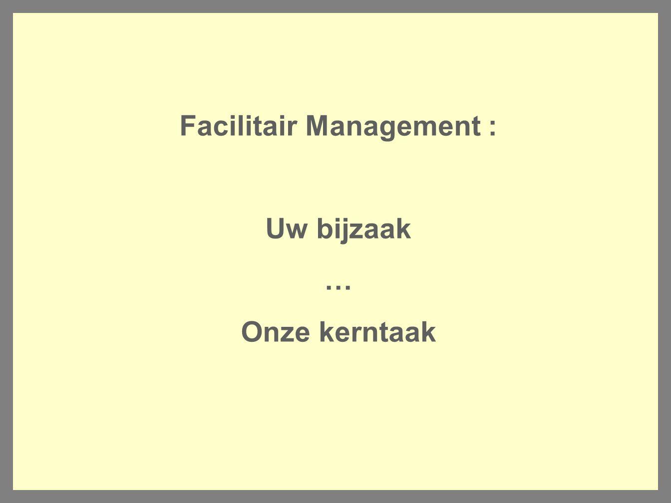 Facilitair Management : Uw bijzaak … Onze kerntaak