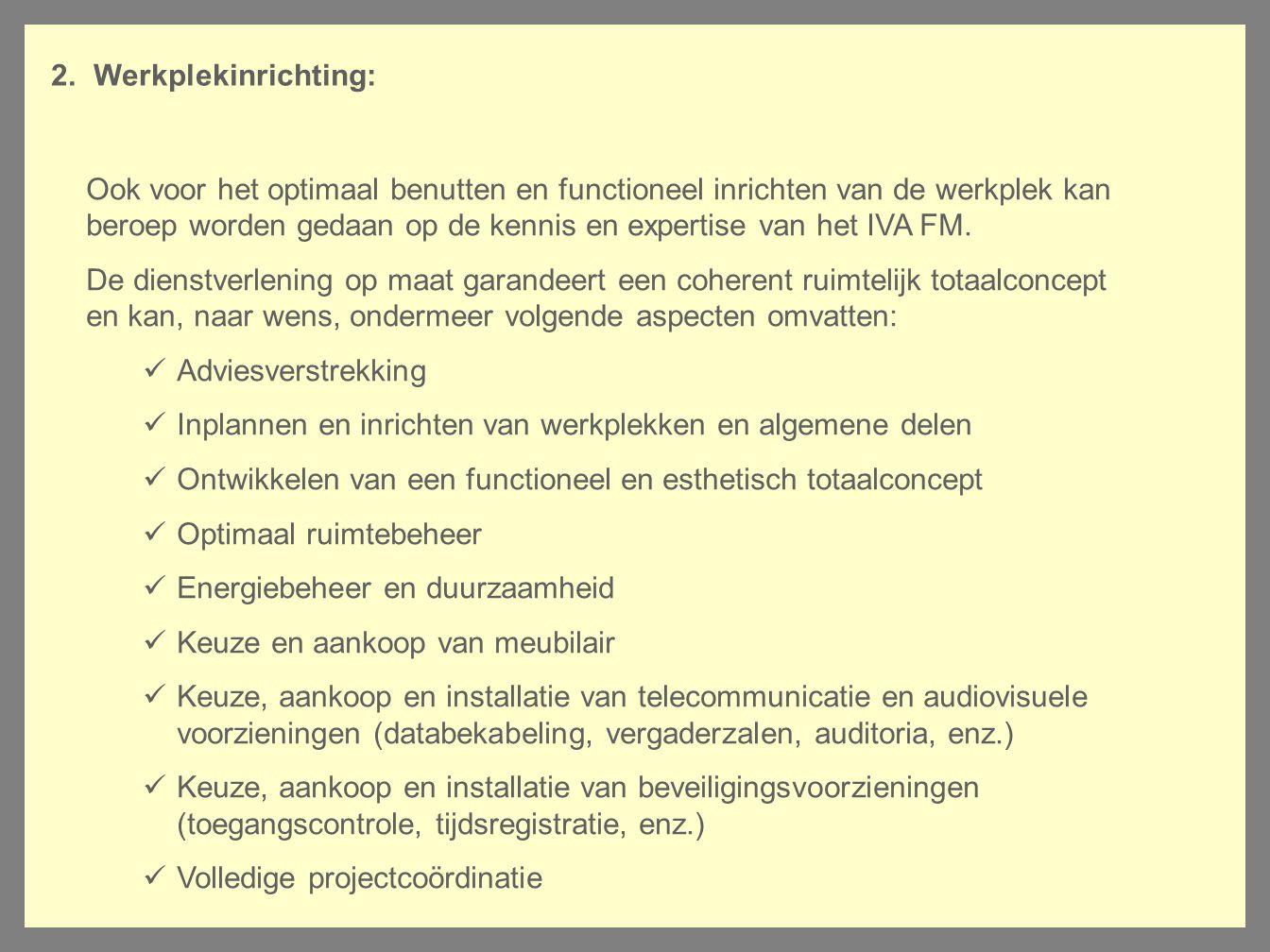 2. Werkplekinrichting: Ook voor het optimaal benutten en functioneel inrichten van de werkplek kan beroep worden gedaan op de kennis en expertise van