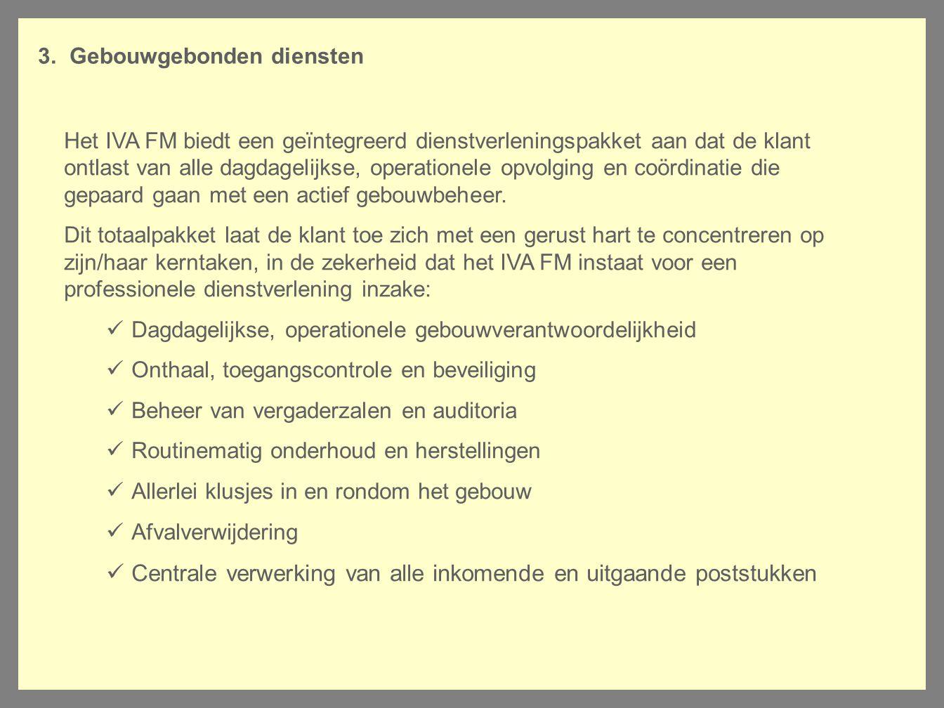 3. Gebouwgebonden diensten Het IVA FM biedt een geïntegreerd dienstverleningspakket aan dat de klant ontlast van alle dagdagelijkse, operationele opvo