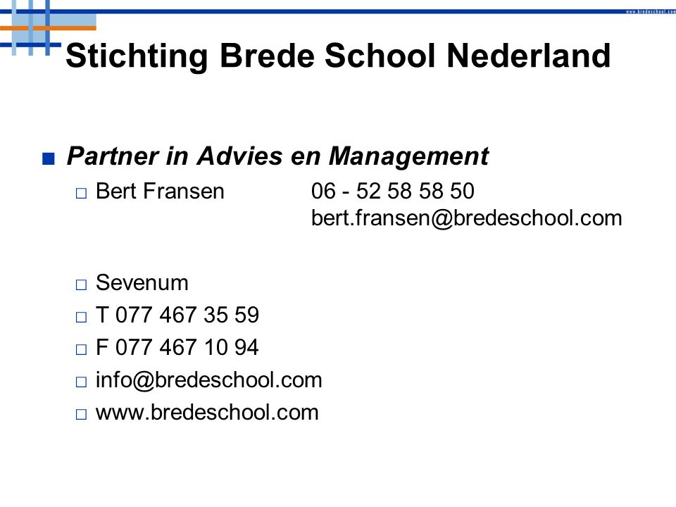 Stichting Brede School Nederland ■Partner in Advies en Management □Bert Fransen □Sevenum □T □F □