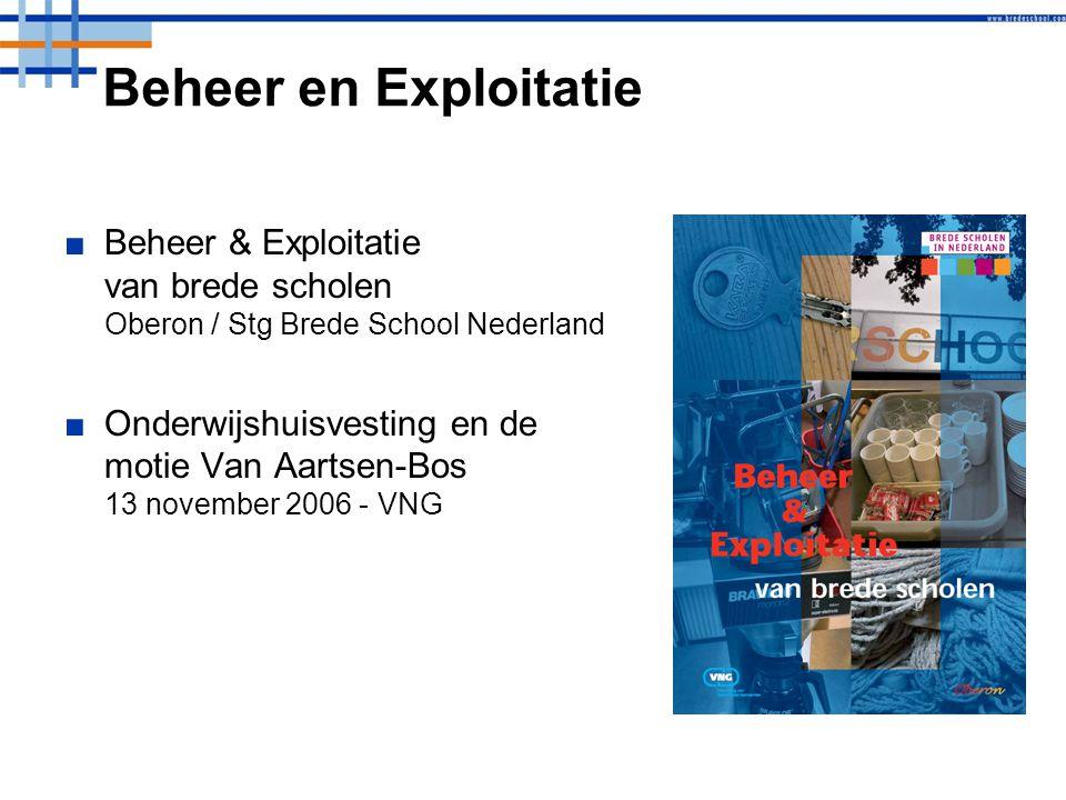 Beheer en Exploitatie ■Beheer & Exploitatie van brede scholen Oberon / Stg Brede School Nederland ■Onderwijshuisvesting en de motie Van Aartsen-Bos 13 november 2006 - VNG