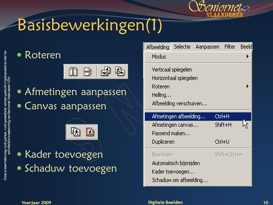 Deze presentatie mag noch geheel, noch gedeeltelijk worden gebruikt of gekopieerd zonder de schriftelijke toestemming van Seniornet Vlaanderen VZW Voorjaar 2009 Digitale Beelden Basisbewerkingen(1) Roteren Afmetingen aanpassen Canvas aanpassen Kader toevoegen Schaduw toevoegen 10