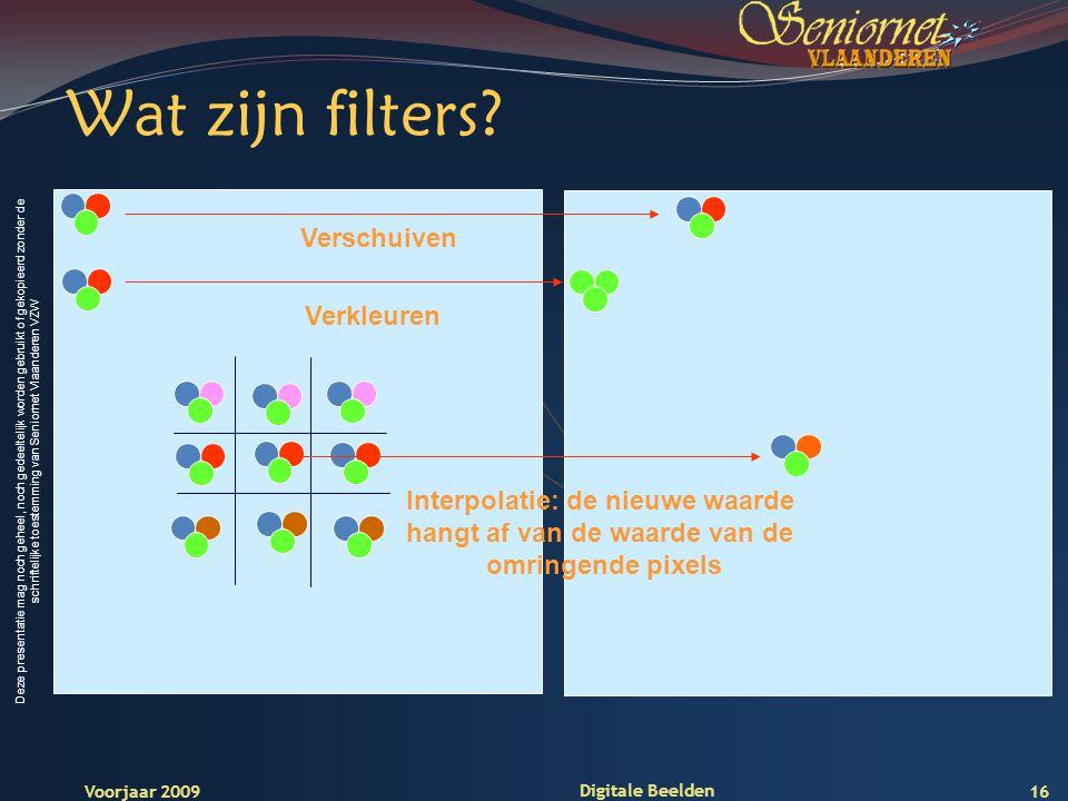 Deze presentatie mag noch geheel, noch gedeeltelijk worden gebruikt of gekopieerd zonder de schriftelijke toestemming van Seniornet Vlaanderen VZW Voorjaar 2009 Digitale Beelden Wat zijn filters.
