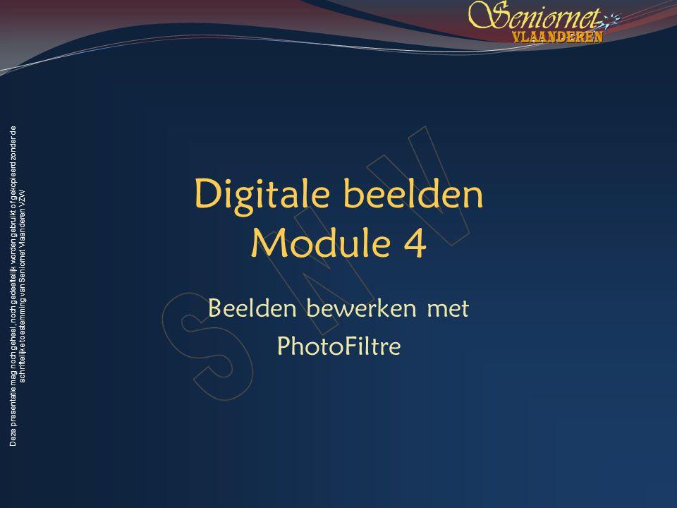 Deze presentatie mag noch geheel, noch gedeeltelijk worden gebruikt of gekopieerd zonder de schriftelijke toestemming van Seniornet Vlaanderen VZW Digitale beelden Module 4 Beelden bewerken met PhotoFiltre