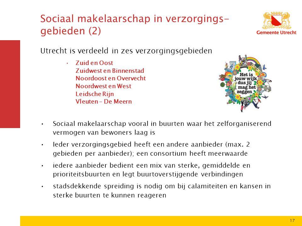 17 Sociaal makelaarschap in verzorgings- gebieden (2) Utrecht is verdeeld in zes verzorgingsgebieden Zuid en Oost Zuidwest en Binnenstad Noordoost en