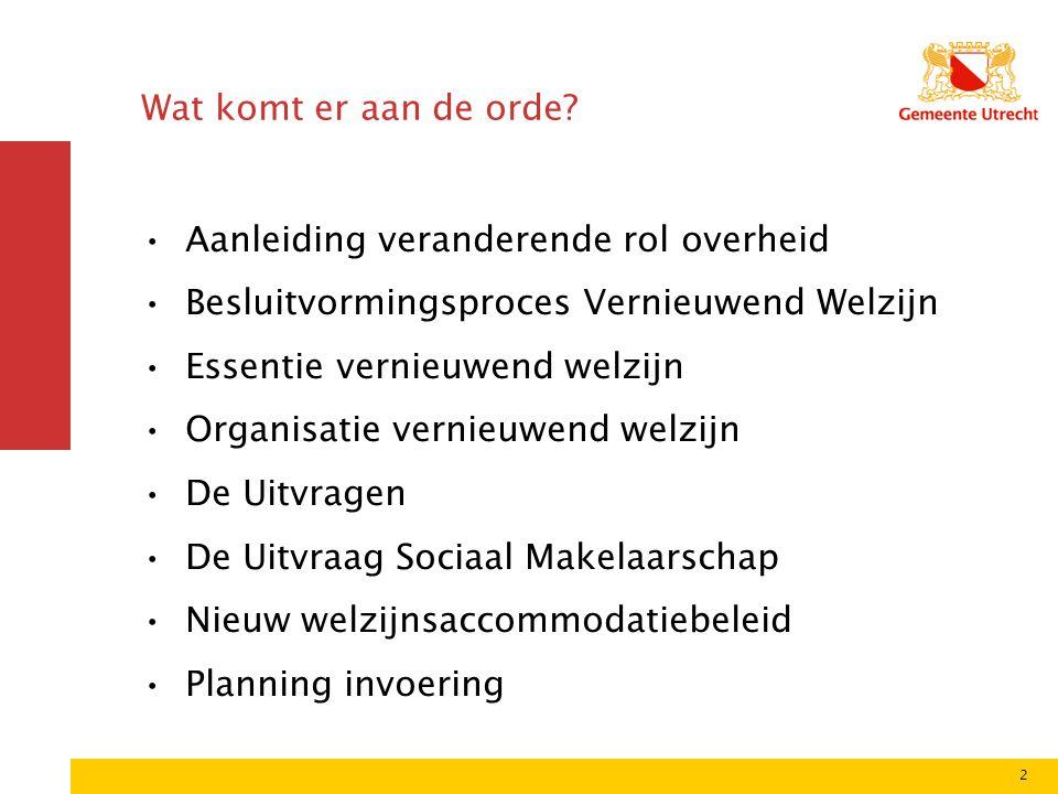 3 Aanleiding veranderende rol overheid De invoering van de Wmo Herbezinning op welzijnswerk Wat levert welzijn op.