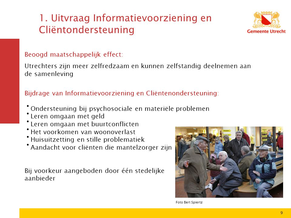 9 1. Uitvraag Informatievoorziening en Cliëntondersteuning Beoogd maatschappelijk effect: Utrechters zijn meer zelfredzaam en kunnen zelfstandig deeln