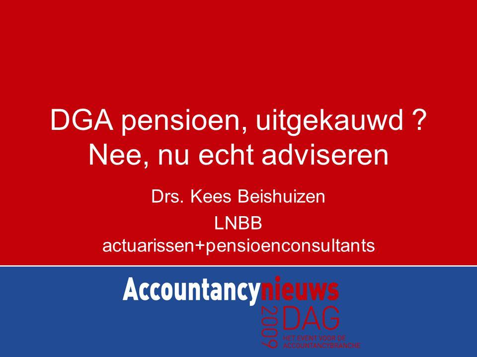 DGA pensioen, uitgekauwd ? Nee, nu echt adviseren Drs. Kees Beishuizen LNBB actuarissen+pensioenconsultants