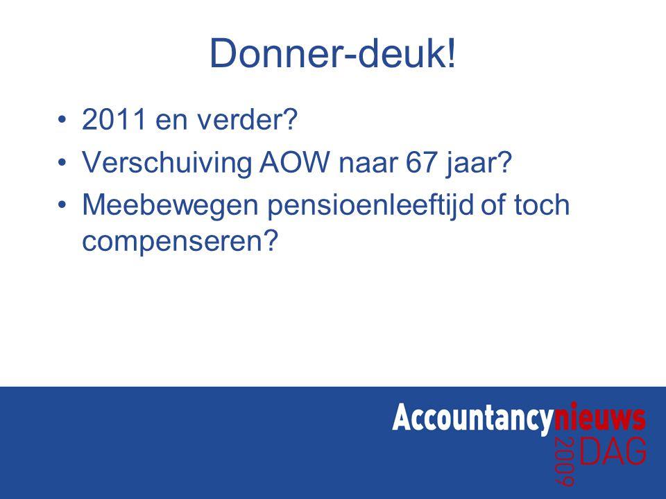 Donner-deuk! 2011 en verder? Verschuiving AOW naar 67 jaar? Meebewegen pensioenleeftijd of toch compenseren?