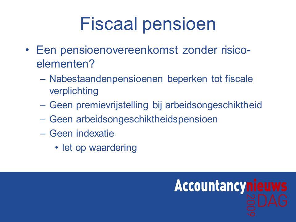 Fiscaal pensioen Een pensioenovereenkomst zonder risico- elementen? –Nabestaandenpensioenen beperken tot fiscale verplichting –Geen premievrijstelling