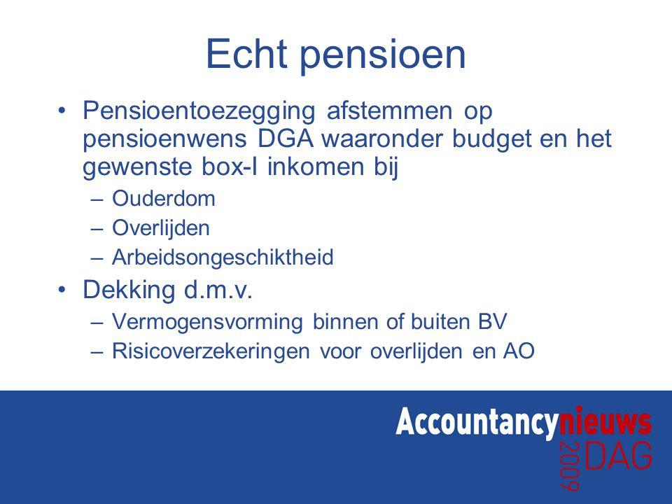 Echt pensioen Pensioentoezegging afstemmen op pensioenwens DGA waaronder budget en het gewenste box-I inkomen bij –Ouderdom –Overlijden –Arbeidsongesc
