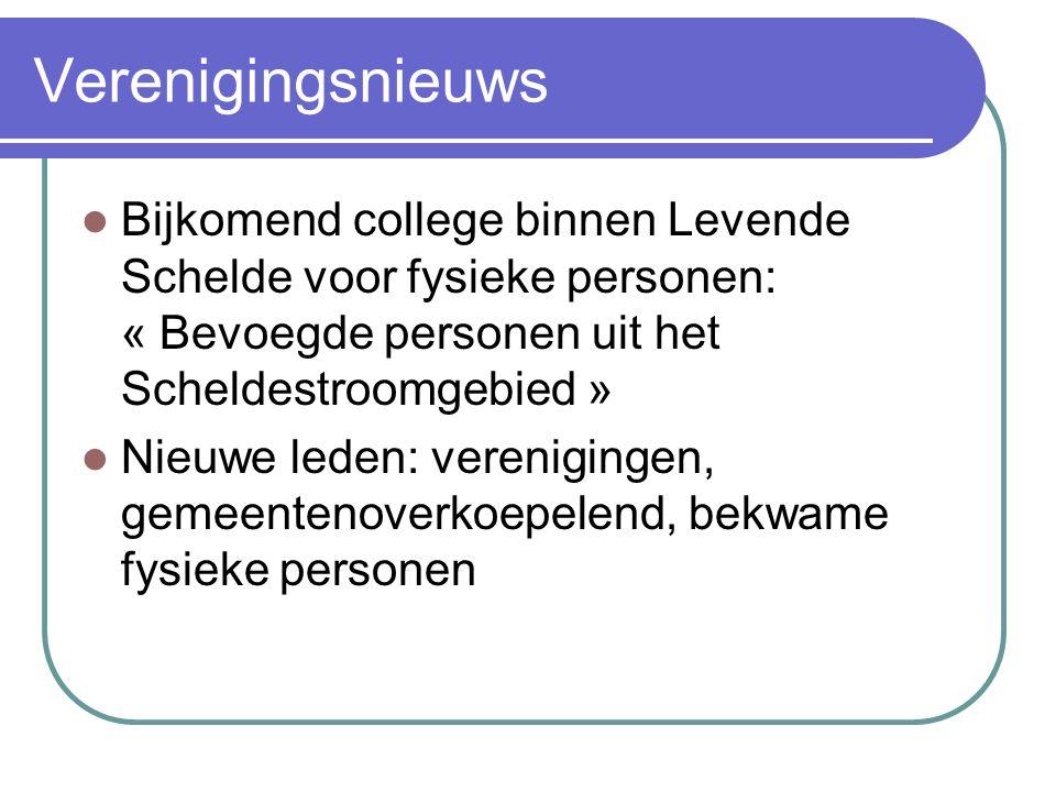 Verenigingsnieuws Bijkomend college binnen Levende Schelde voor fysieke personen: « Bevoegde personen uit het Scheldestroomgebied » Nieuwe leden: verenigingen, gemeentenoverkoepelend, bekwame fysieke personen