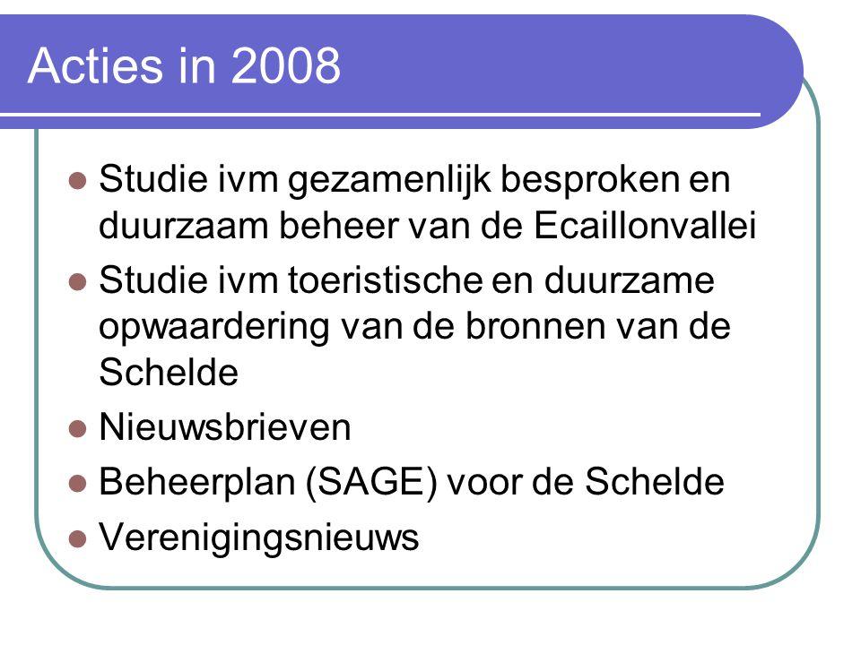 Acties in 2008 Studie ivm gezamenlijk besproken en duurzaam beheer van de Ecaillonvallei Studie ivm toeristische en duurzame opwaardering van de bronnen van de Schelde Nieuwsbrieven Beheerplan (SAGE) voor de Schelde Verenigingsnieuws