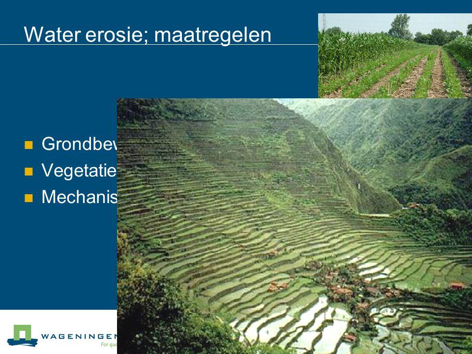 Water erosie; maatregelen Grondbewerkings maatregelen Vegetatieve maatregelen Mechanische maatregelen