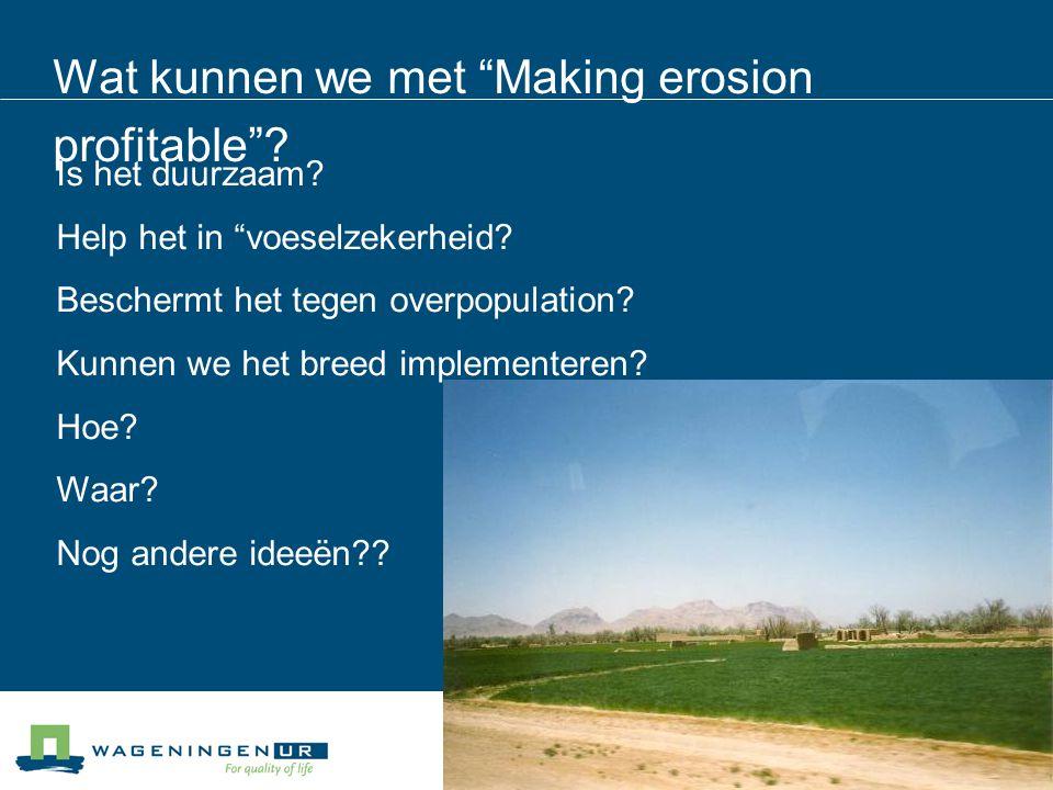 """Wat kunnen we met """"Making erosion profitable""""? Is het duurzaam? Help het in """"voeselzekerheid? Beschermt het tegen overpopulation? Kunnen we het breed"""