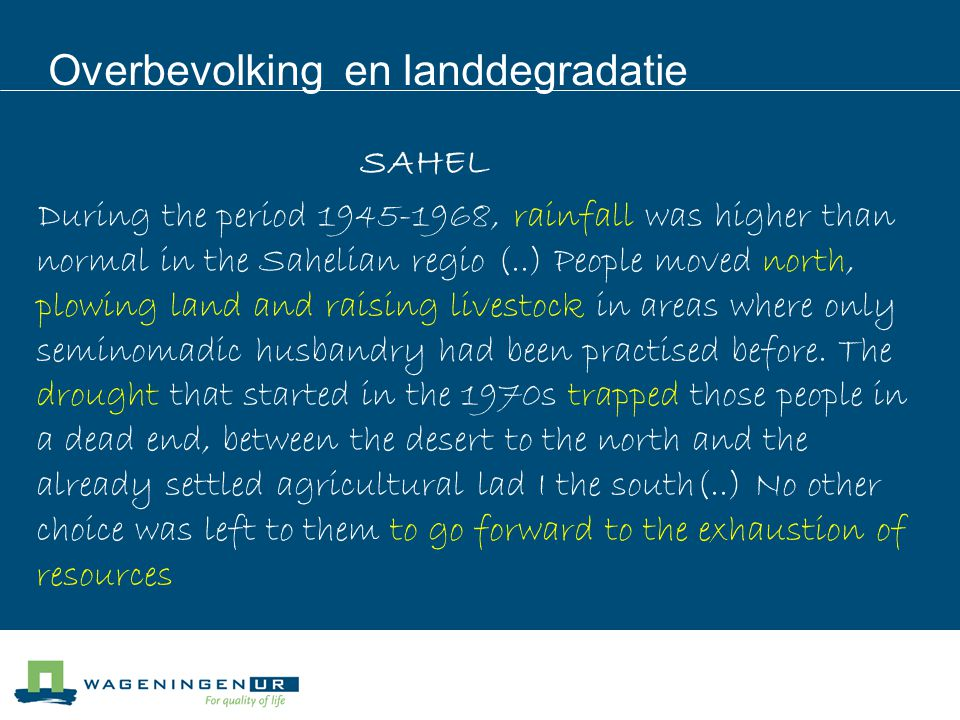 Overbevolking en landdegradatie SAHEL During the period 1945-1968, rainfall was higher than normal in the Sahelian regio (..) People moved north, plow