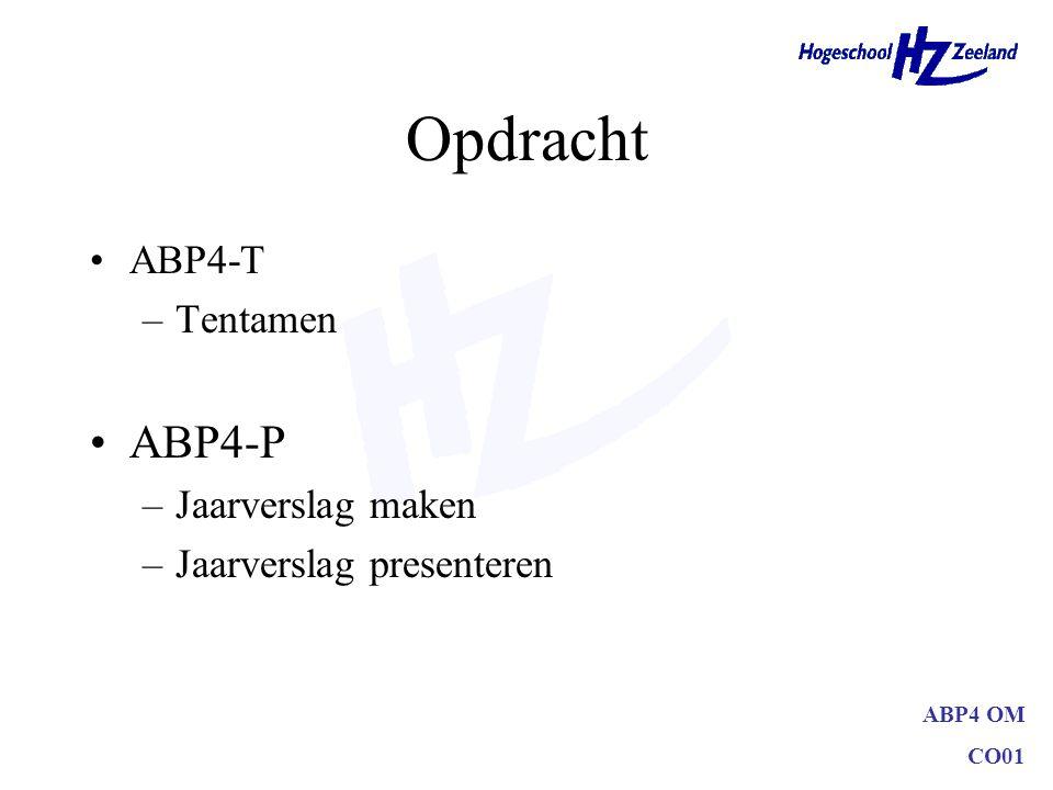 ABP4 OM CO01 Opdracht ABP4-T –Tentamen ABP4-P –Jaarverslag maken –Jaarverslag presenteren