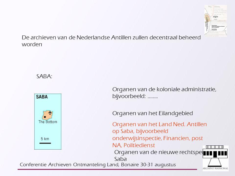 De archieven van de Nederlandse Antillen zullen decentraal beheerd worden SABA: Organen van de koloniale administratie, bijvoorbeeld: ……..
