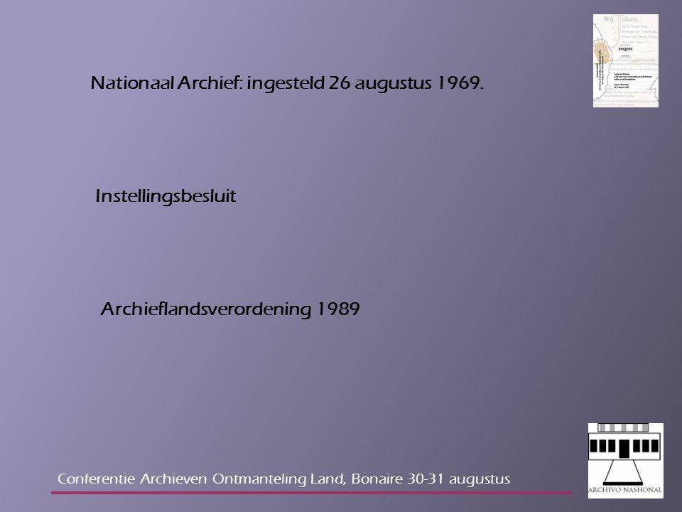 Taken van het Nationaal Archief Acquisitie Toezicht Beheer Toegankelijk maken Beschikbaarstellen Behoud / restauratie Educatie Op alle eilanden van het land (PB 1989, no.