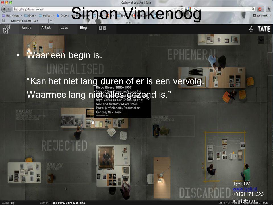 """Simon Vinkenoog Waar een begin is. """"Kan het niet lang duren of er is een vervolg. Waarmee lang niet alles gezegd is."""" Tyyli.BV. www.tyyli.nl +31611741"""