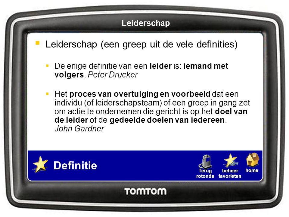 homebeheerfavorietenTerugrotonde  Leiderschap (een greep uit de vele definities)  De enige definitie van een leider is: iemand met volgers. Peter Dr