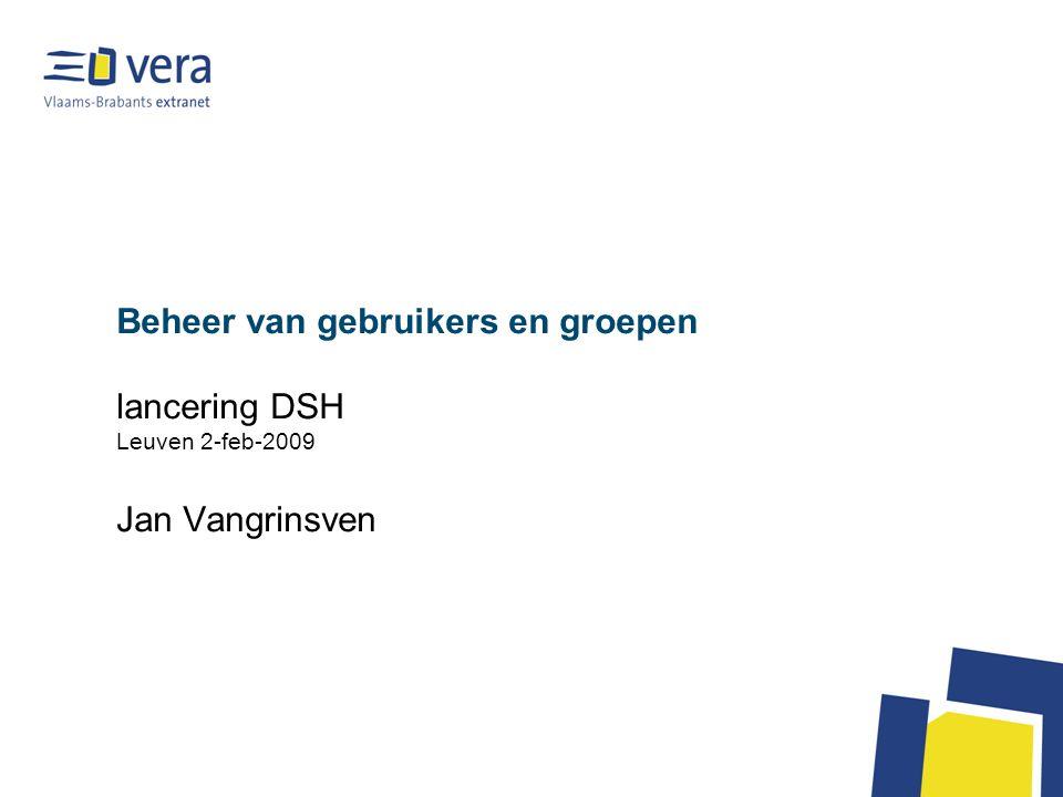 Beheer van gebruikers en groepen lancering DSH Leuven 2-feb-2009 Jan Vangrinsven