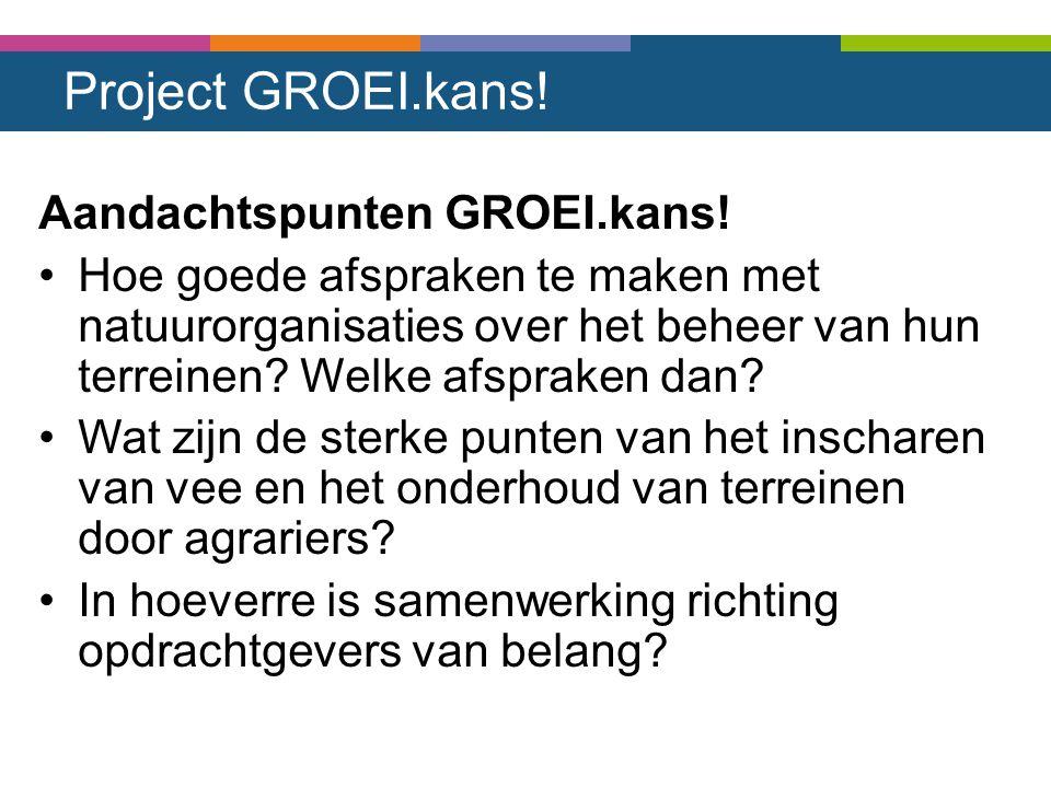 Project GROEI.kans! Aandachtspunten GROEI.kans! Hoe goede afspraken te maken met natuurorganisaties over het beheer van hun terreinen? Welke afspraken