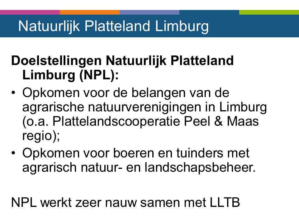 Natuurlijk Platteland Limburg Doelstellingen Natuurlijk Platteland Limburg (NPL): Opkomen voor de belangen van de agrarische natuurverenigingen in Lim