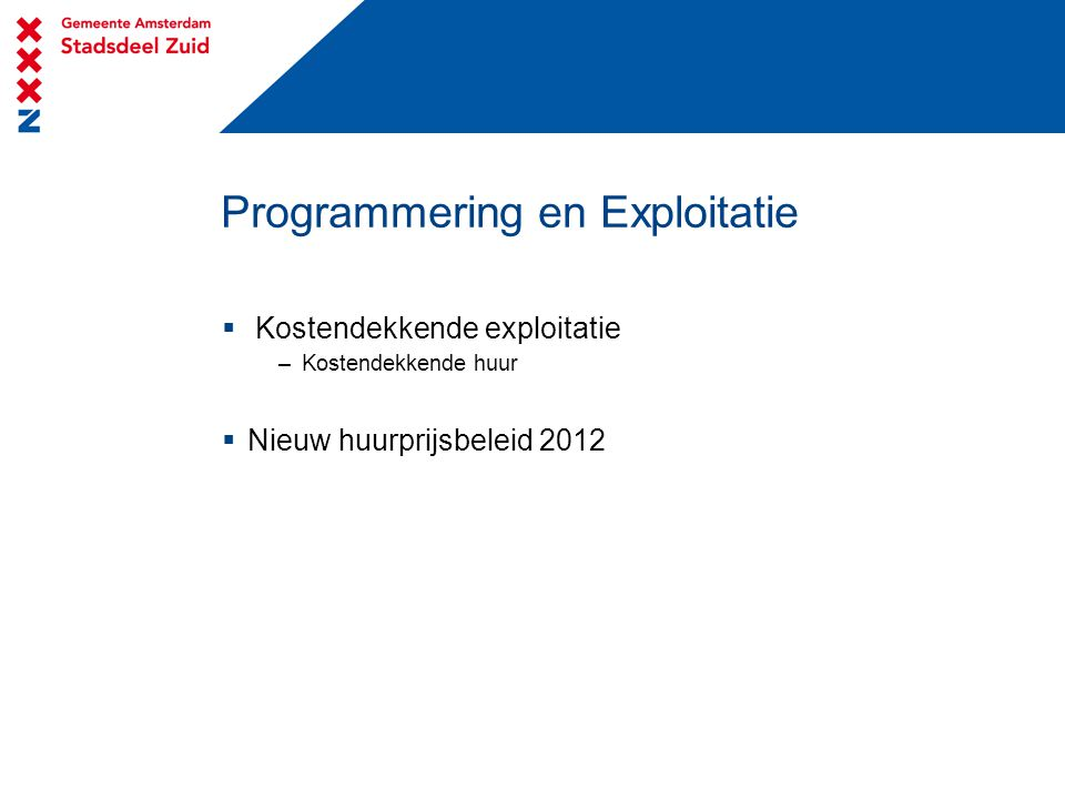Programmering en Exploitatie  Kostendekkende exploitatie –Kostendekkende huur  Nieuw huurprijsbeleid 2012