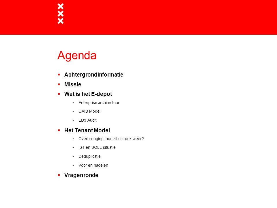 Agenda  Achtergrondinformatie  Missie  Wat is het E-depot Enterprise architectuur OAIS Model ED3 Audit  Het Tenant Model Overbrenging: hoe zit dat