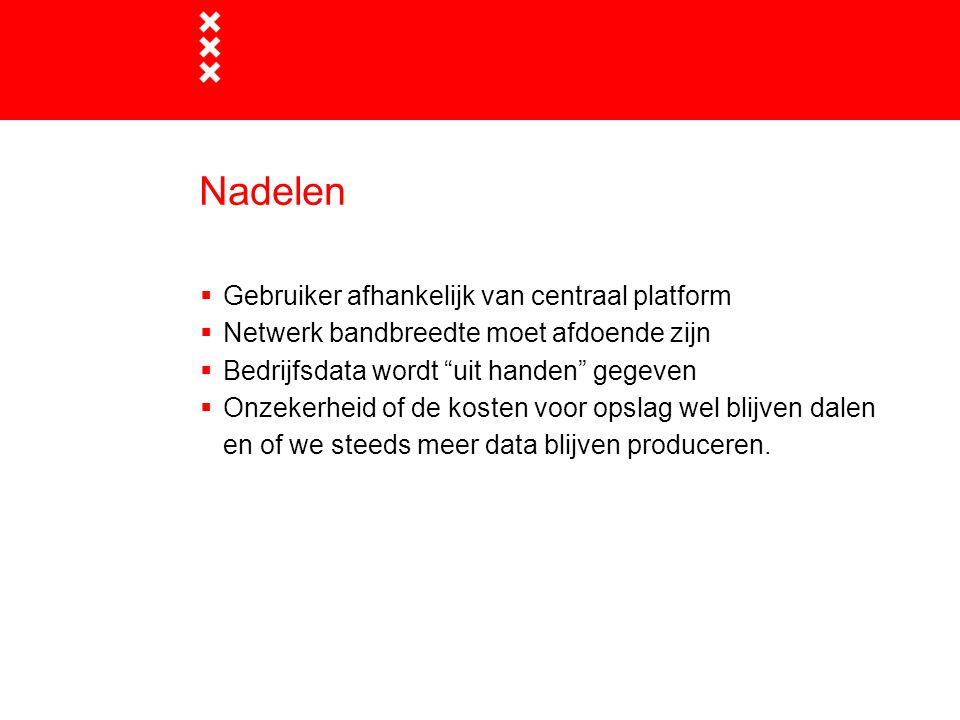 """Nadelen  Gebruiker afhankelijk van centraal platform  Netwerk bandbreedte moet afdoende zijn  Bedrijfsdata wordt """"uit handen"""" gegeven  Onzekerheid"""