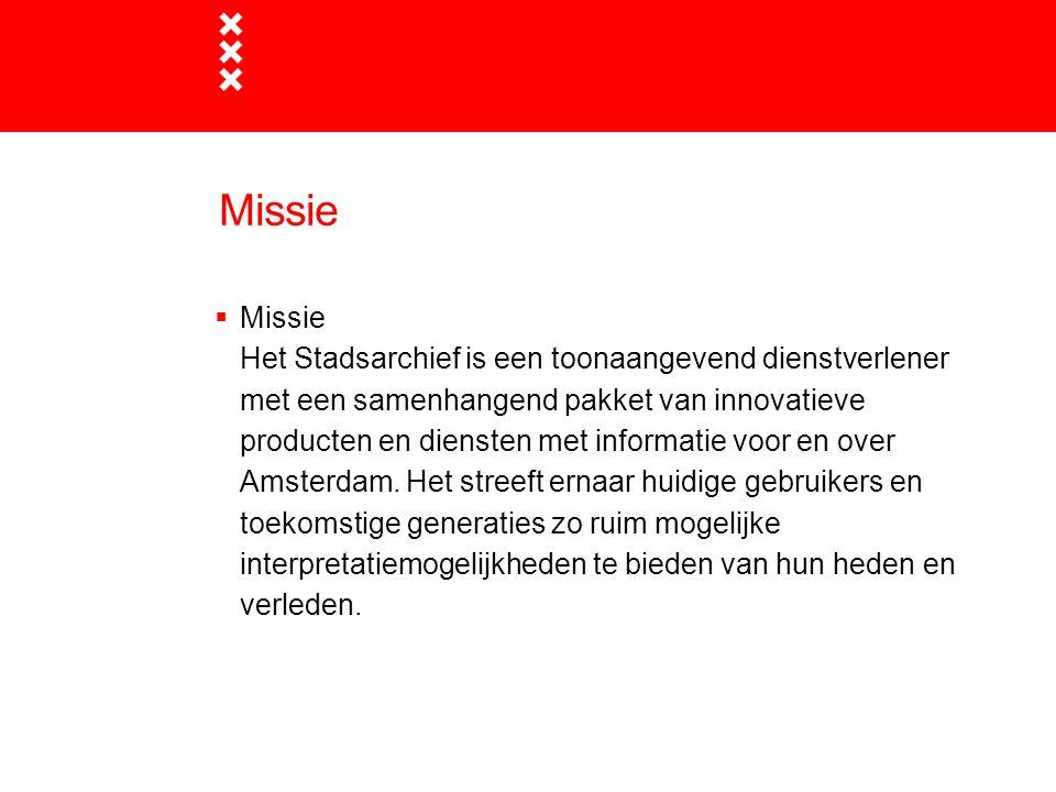 Missie  Missie Het Stadsarchief is een toonaangevend dienstverlener met een samenhangend pakket van innovatieve producten en diensten met informatie
