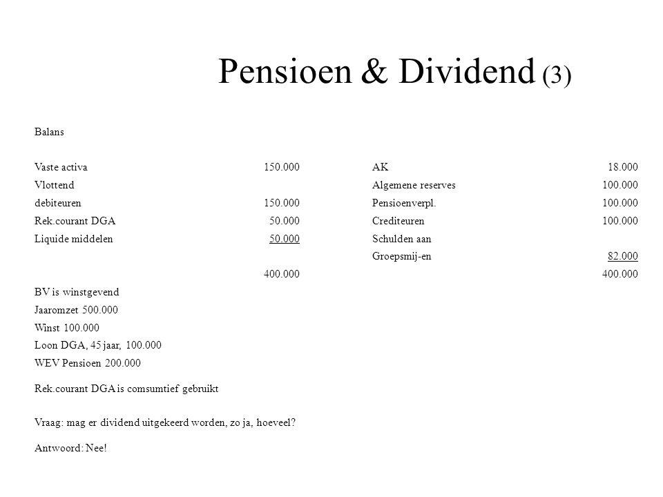 Pensioen & Dividend (3) Balans Vaste activa150.000AK18.000 VlottendAlgemene reserves100.000 debiteuren150.000Pensioenverpl.100.000 Rek.courant DGA50.0