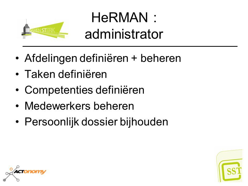 HeRMAN : administrator Afdelingen definiëren + beheren Taken definiëren Competenties definiëren Medewerkers beheren Persoonlijk dossier bijhouden