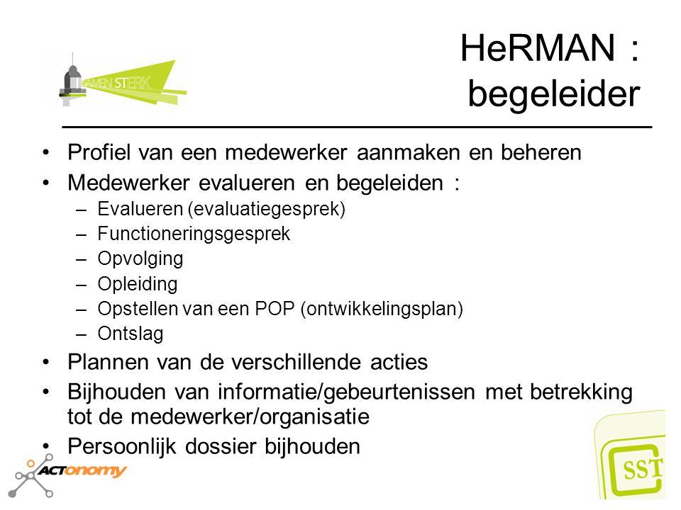 HeRMAN : begeleider Profiel van een medewerker aanmaken en beheren Medewerker evalueren en begeleiden : –Evalueren (evaluatiegesprek) –Functioneringsg