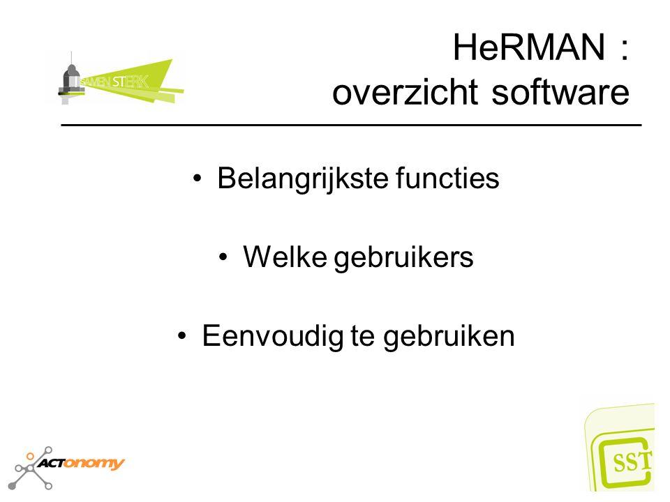 HeRMAN : belangrijkste functies Beheer van de organisatie : afdelingen, medewerkers, taken,… Evalueren en opvolgen van medewerkers in de verschillende stappen van het HRM proces (aanwerven, evaluatie,…) Volledig elektronisch dossier voor alle gebruikers met de mogelijkheid tot het maken van rapporten voor de verschillende aspecten.