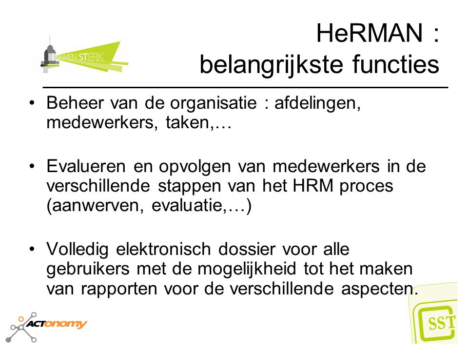 HeRMAN : belangrijkste functies Beheer van de organisatie : afdelingen, medewerkers, taken,… Evalueren en opvolgen van medewerkers in de verschillende