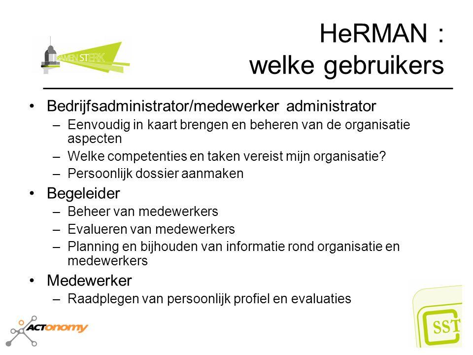 HeRMAN : welke gebruikers Bedrijfsadministrator/medewerker administrator –Eenvoudig in kaart brengen en beheren van de organisatie aspecten –Welke com