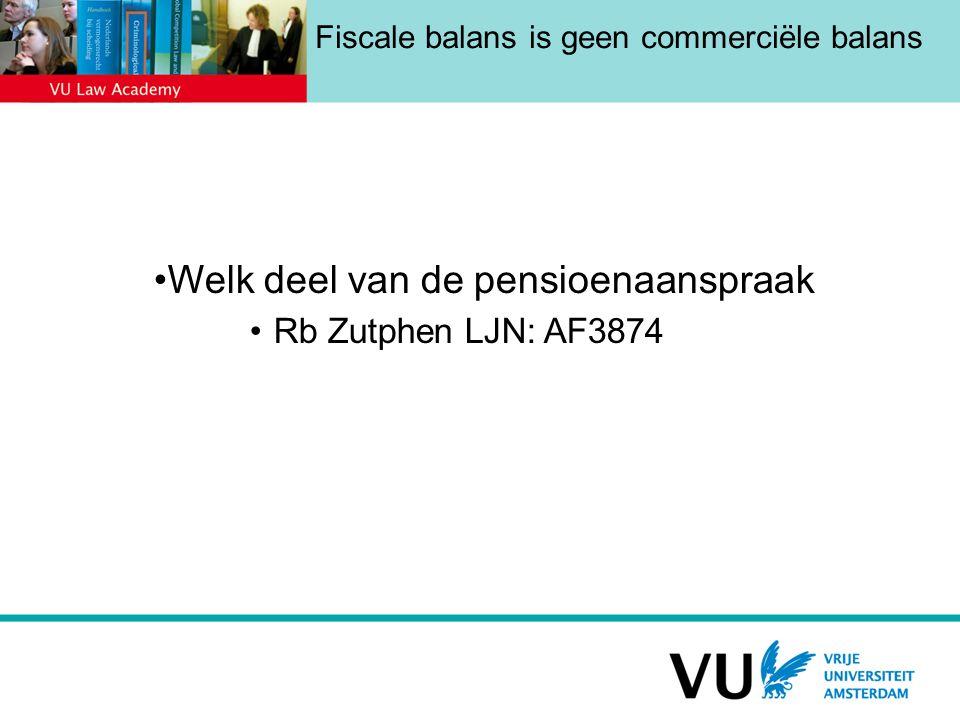 Fiscale balans is geen commerciële balans Welk deel van de pensioenaanspraak Rb Zutphen LJN: AF3874