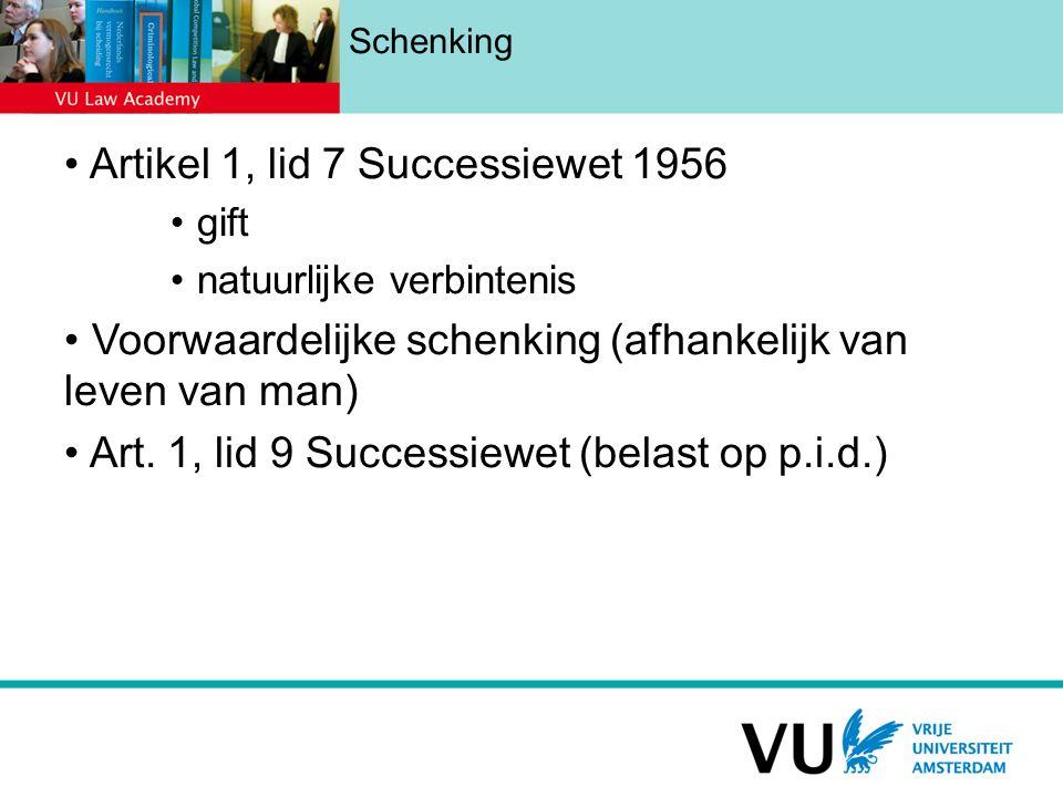 Schenking Artikel 1, lid 7 Successiewet 1956 gift natuurlijke verbintenis Voorwaardelijke schenking (afhankelijk van leven van man) Art.