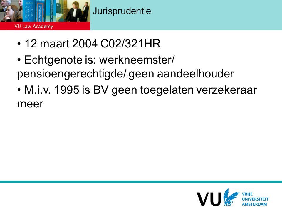 Jurisprudentie 12 maart 2004 C02/321HR Echtgenote is: werkneemster/ pensioengerechtigde/ geen aandeelhouder M.i.v.