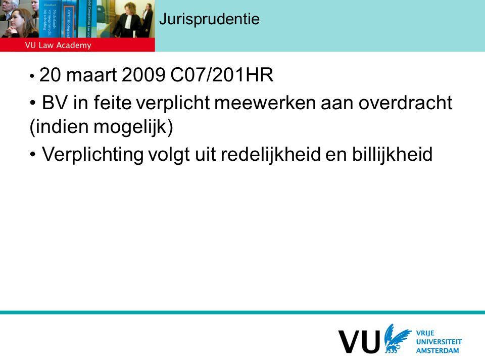 Jurisprudentie 20 maart 2009 C07/201HR BV in feite verplicht meewerken aan overdracht (indien mogelijk) Verplichting volgt uit redelijkheid en billijkheid