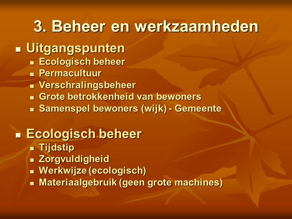3. Beheer en werkzaamheden Uitgangspunten Uitgangspunten Ecologisch beheer Ecologisch beheer Permacultuur Permacultuur Verschralingsbeheer Verschralin