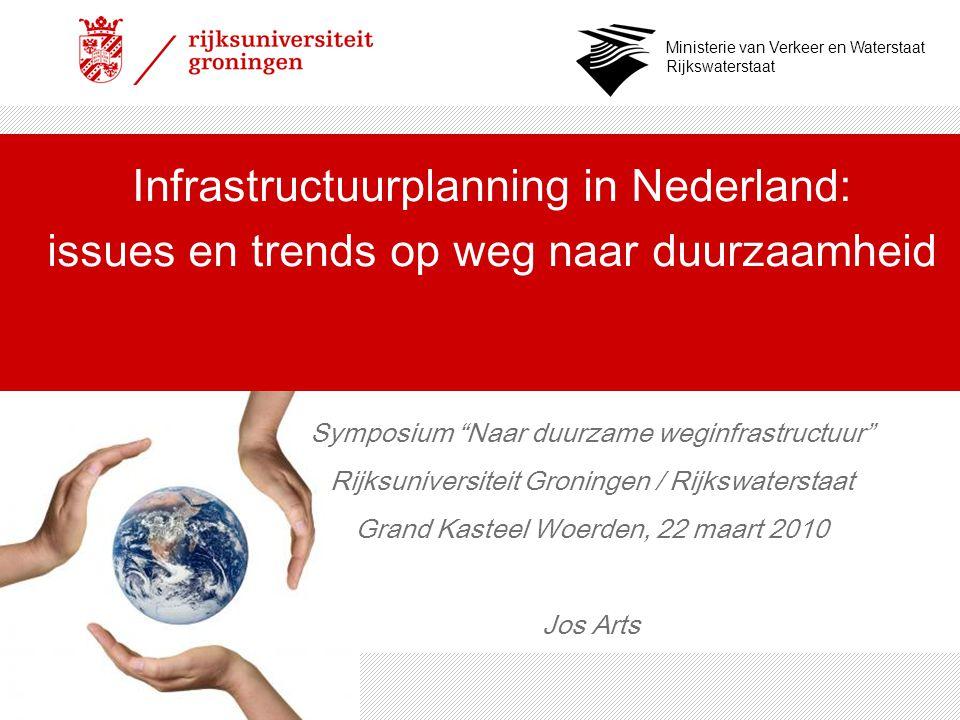 """Ministerie van Verkeer en Waterstaat Rijkswaterstaat Infrastructuurplanning in Nederland: issues en trends op weg naar duurzaamheid Symposium """"Naar du"""