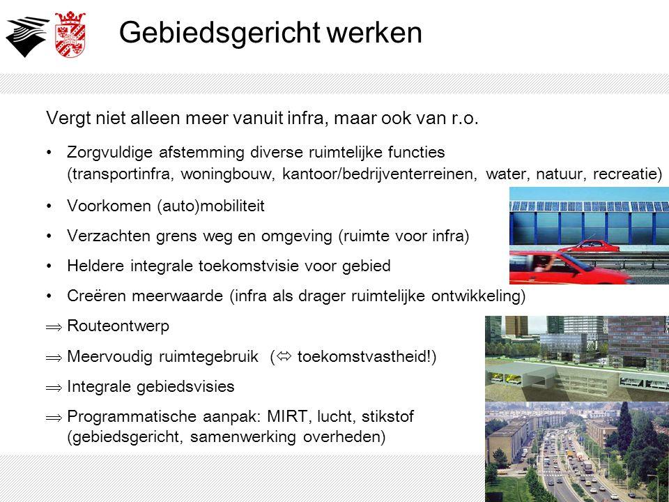 Vergt niet alleen meer vanuit infra, maar ook van r.o. Zorgvuldige afstemming diverse ruimtelijke functies (transportinfra, woningbouw, kantoor/bedrij