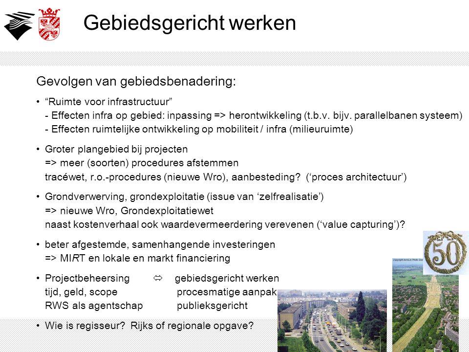 """Gebiedsgericht werken Gevolgen van gebiedsbenadering: """"Ruimte voor infrastructuur"""" - Effecten infra op gebied: inpassing => herontwikkeling (t.b.v. bi"""