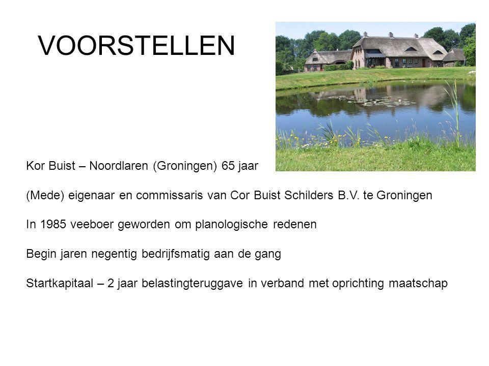 VOORSTELLEN Kor Buist – Noordlaren (Groningen) 65 jaar (Mede) eigenaar en commissaris van Cor Buist Schilders B.V. te Groningen In 1985 veeboer geword