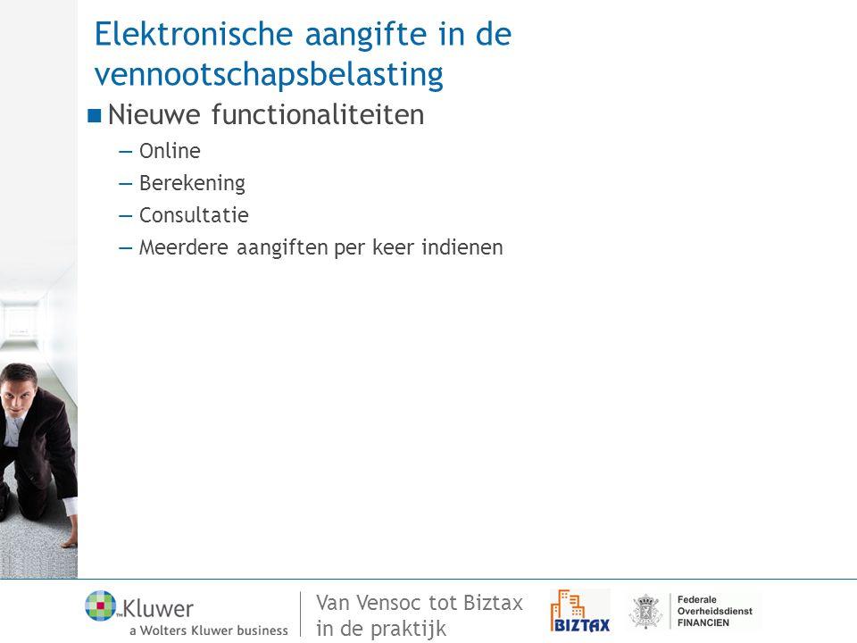 Van Vensoc tot Biztax in de praktijk Elektronische aangifte in de vennootschapsbelasting Nieuwe functionaliteiten —Online —Berekening —Consultatie —Me