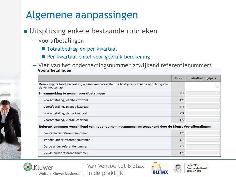Van Vensoc tot Biztax in de praktijk Algemene aanpassingen Uitsplitsing enkele bestaande rubrieken —Voorafbetalingen Totaalbedrag en per kwartaal Per